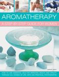 Aromatherapy : A Step-by-Step Guide for Women