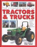 The Complete Book of Tractors and Trucks: An Illustrated Guide to Agricultural Machines and ...