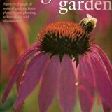 the organic garden A practical guide to natural gardens, from planning and planting to harve...