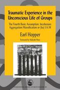 Traumatic Experience in the Unconscious Life of Groups The Fourth Basic Assumption Incohesio...