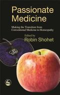 Passionate Medicine Making The Transition From Conventional Medicine To Homeopathy