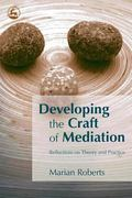 Developing the Craft of Mediation Reflections on Theory & Practice