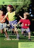 Social Play Record A Toolkit for Assessing And Developing Social Play from Infancy to Adoles...