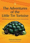 Adventures of the Little Tin Tortoise A Self-esteem Story With Activities for Teachers, Pare...