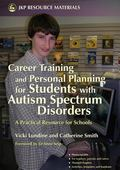 Career Training And Personal Planning for Students With Autism Spectrum Disorders A Practica...
