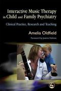 Interactive Music Therapy in Child And Family Psychiatry Clinical Practice, Research and Tea...