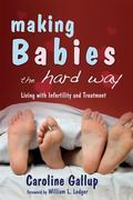 Making Babies the Hard Way Living With Infertility and Treatment