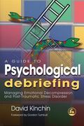 Guide to Psychological Debriefing Managing Emotional Decompression and Post-traumatic Stress...