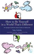 How to Be Yourself in a World That's Different an Asperger's Syndrome Study Guide for Adoles...
