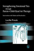 Strengthening Emotional Ties Through Parent-Child-Dyad Art Therapy Interventions With Infant...