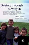 Seeing Through New Eyes Changing the Lives of Autistic Children, Asperger Syndrome and Other...