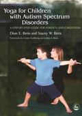 Yoga for Children With Autism Spectrum Disorders A Step-by-step Guide for Parents And Caregi...