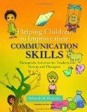 Helping Children to Improve Their Communication Skills: Therapeutic Activities for Teachers,...