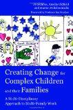 Creating Change for Complex Children and Their Families: A Multi-Disciplinary Approach to Mu...