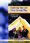 Exploring Time And Place Through Play Foundation Stage - Key Stage 1