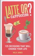 Latte or Cappuccino?: 125 Decisions That Will Change Your Life