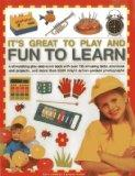 It's Great To Play and Fun To Learn: A stimulating play-and-learn book with over 130 amazing...