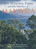 National Parks And Other Wild Places Of Malaysia