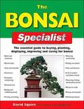 Bonsai Specialist The Essential Guide to Buying, Planting, Displaying, Improving and Caring ...