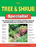Tree & Shrub Specialist The Essential Guide To Selecting, Planting, Improving, And Maintaini...