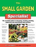 Small Garden Specialist The Essential Guide To Designing, Creating, Planting, Improving, And...