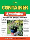 Container Specialist The Essential Guide To Planting In Containers And Designing, Improving,...