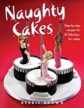 Naughty Cakes Step-by-step Recipes For Fabulous, Fun Cakes