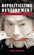 Depoliticizing Development The World Bank and Social Capital