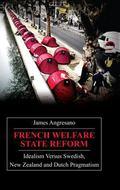 French Welfare State Reform Idealism Versus Swedish, Kiwi and Dutch Pragmatism