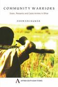 Community Warriors: State, Peasants and Caste Armies in Bihar (Anthem Press India)