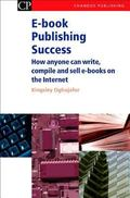 E-book Publishing Success How Anyone Can Write, Compile And Sell E-books on the Internet