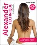 Alexander Technique Workbook : The Complete Guide to Health, Poise and Fitness