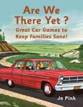 Are We There Yet? : Great Car Games to Keep Families Sane!