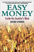 Easy Money Inside the Gambler's Mind