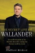 Secret Life of Wallander : An Unofficial Guide to the Swedish Detective Taking the Literary ...