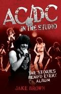 AC/DC in the Studio : The Stories Behind Every Album