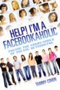 Help! I'm a Facebookaholic: Inside the Crazy World of Social Networking