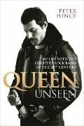 Queen Unseen : My Life with the Greatest Rock Band of the Twentieth Century