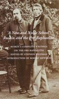 New and Noble School: Ruskin and the Pre-Raphaelites