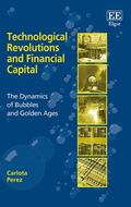 Technological Revolutions and Financial Capital The Dynamics of Bubbles and Golden Ages