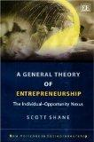 A General Theory Of Entrepreneurship: The Individual-opportunity Nexus (New Horizons in Entr...