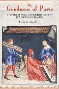 Goodman of Paris (Le Menagier de Paris) A Treatise on Moral And Domestic Economy by a Citize...