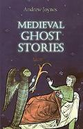 Medieval Ghost Stories An Anthology of Miracles, Marvels And Prodigies