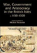 War, Government and Aristocracy in the British Isles, C. 1150-1500