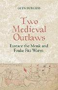 Two Medieval Outlaws: Eustace the Monk and Fouke Fitz Waryn