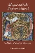Magic and the Supernatural in Medieval English Romance (Studies in Medieval Romance)