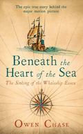 Beneath the Heart of the Sea : The Sinking of the Whaleship Essex