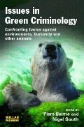 Issues in Green Criminology Confronting Harms Against Environments, Other Animals and Humanity