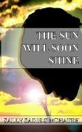 Sun Will Soon Shine