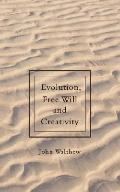 Evolution, Free Will and Creativity